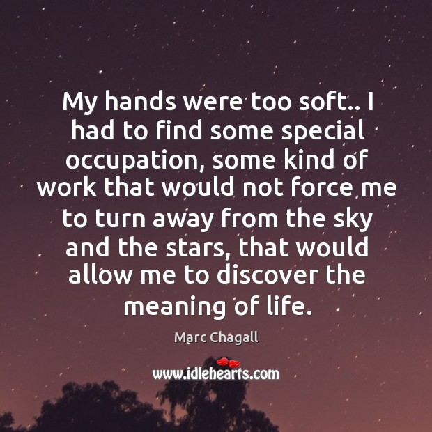 My hands were too soft.. I had to find some special occupation, Marc Chagall Picture Quote