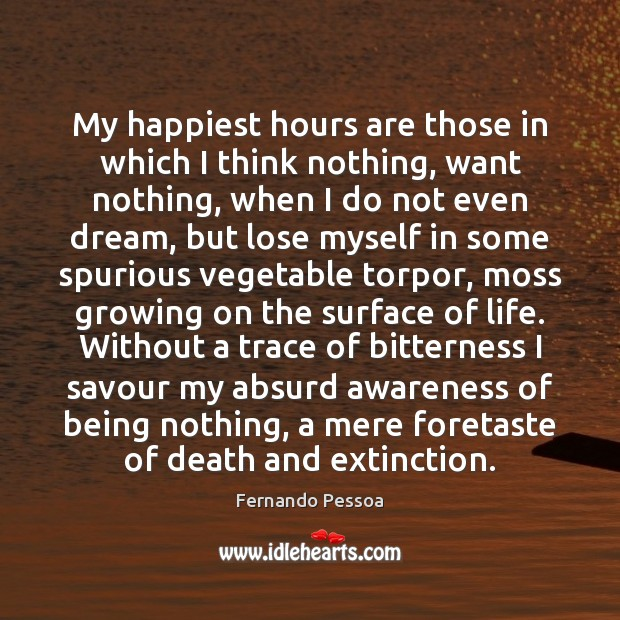 Image, My happiest hours are those in which I think nothing, want nothing,