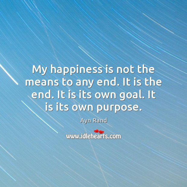 My happiness is not the means to any end. It is the Image