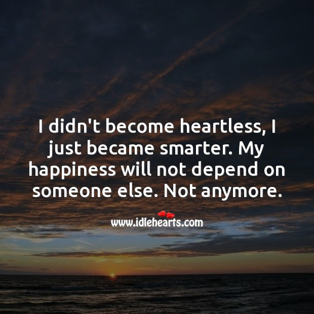 My happiness will not depend on someone else. Not anymore. Happiness Quotes Image