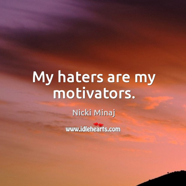 My haters are my motivators. Image