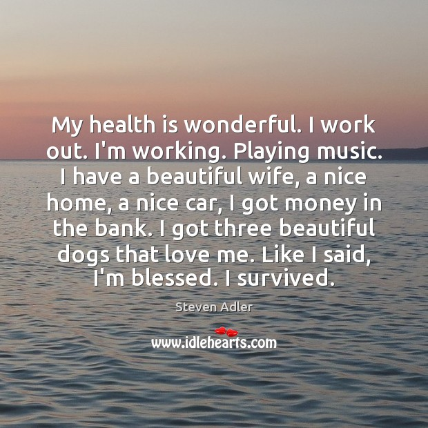 Image, My health is wonderful. I work out. I'm working. Playing music. I