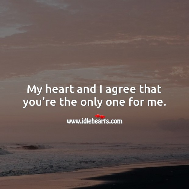 My heart and I agree that you're the only one for me. Agree Quotes Image