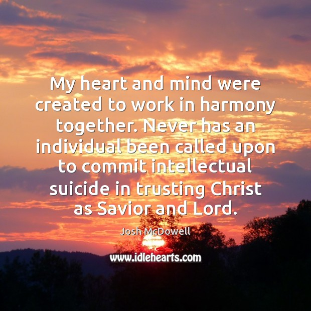 My heart and mind were created to work in harmony together. Never Image
