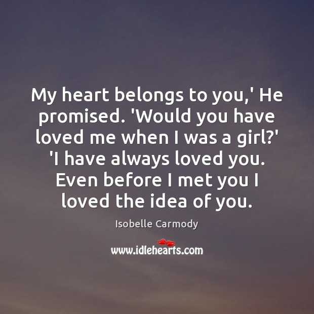 Image, My heart belongs to you,' He promised. 'Would you have loved