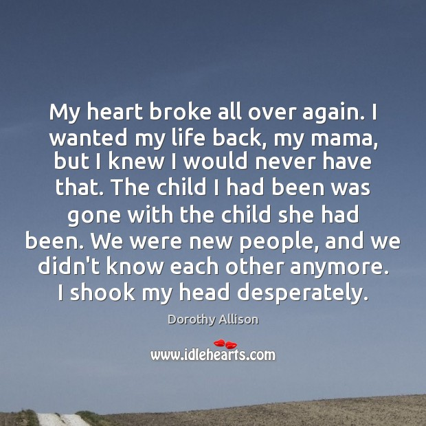 My heart broke all over again. I wanted my life back, my Image
