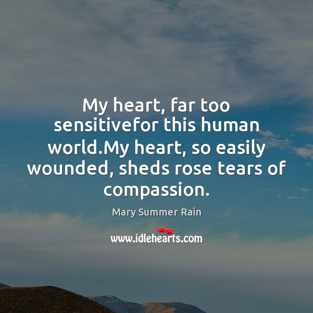 My heart, far too sensitivefor this human world.My heart, so easily Image