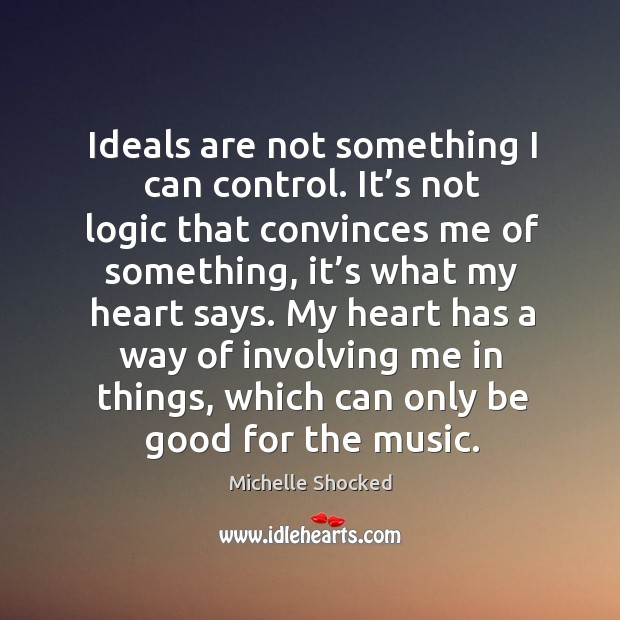 My heart has a way of involving me in things, which can only be good for the music. Image