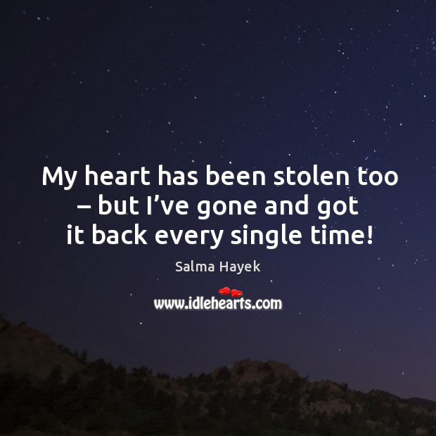 Image, My heart has been stolen too – but I've gone and got it back every single time!
