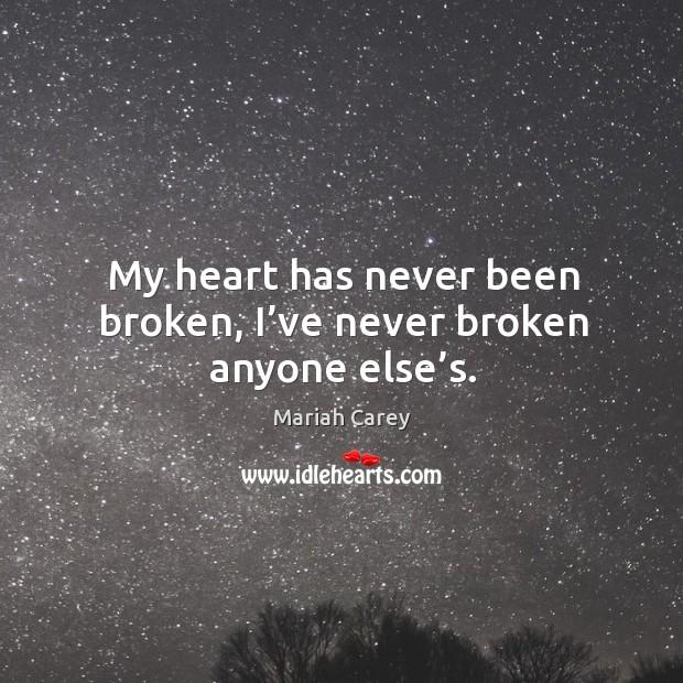 My heart has never been broken, I've never broken anyone else's. Image