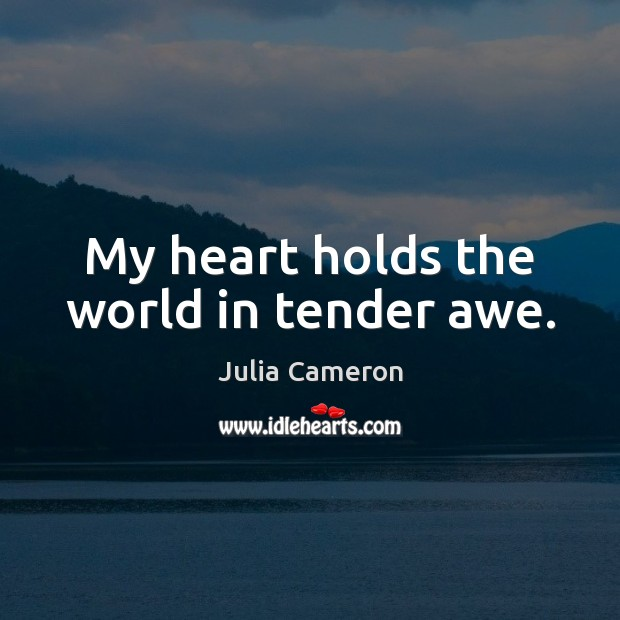 My heart holds the world in tender awe. Image