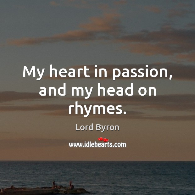 Image, My heart in passion, and my head on rhymes.