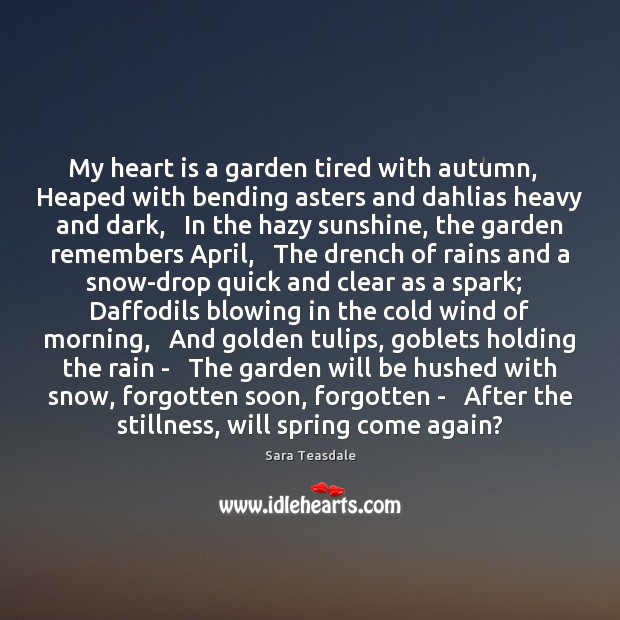My heart is a garden tired with autumn,   Heaped with bending asters Image