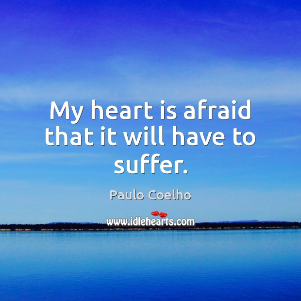 My heart is afraid that it will have to suffer. Image