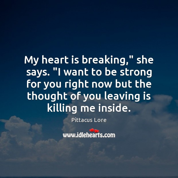 "My heart is breaking,"" she says. ""I want to be strong for Thought of You Quotes Image"