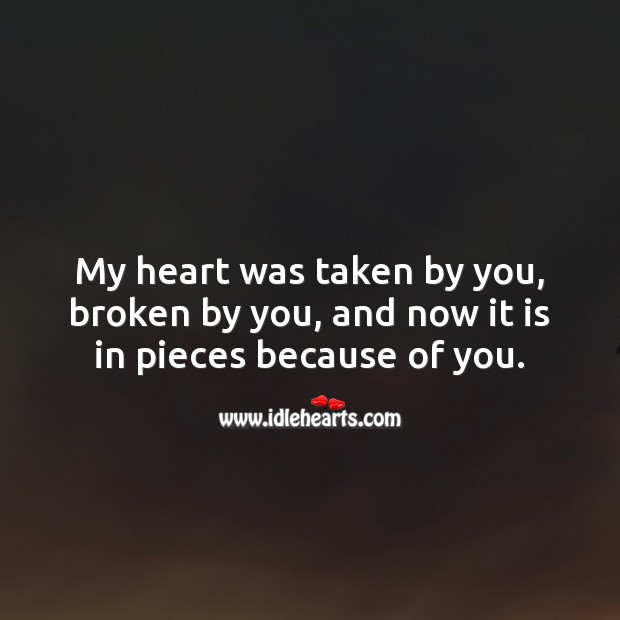 My heart is in pieces because of you. Broken Heart Messages Image