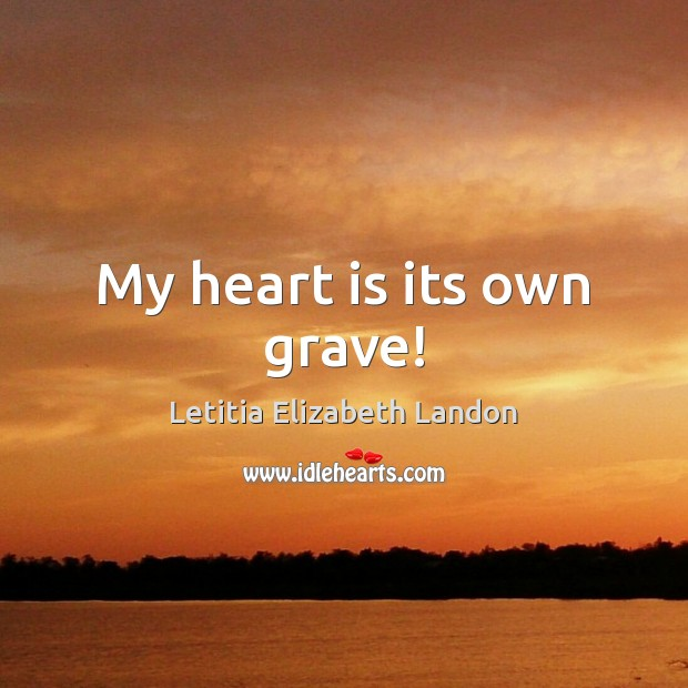 Image, My heart is its own grave!