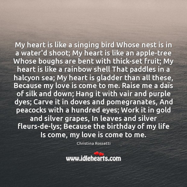 My heart is like a singing bird Whose nest is in a Christina Rossetti Picture Quote