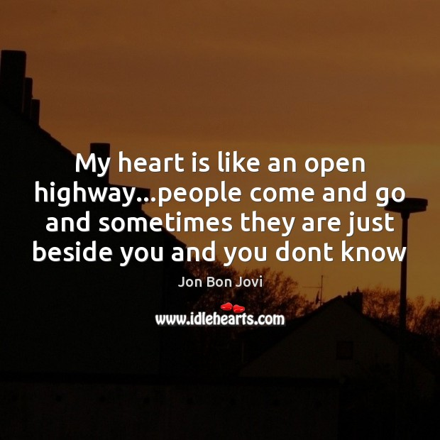 Image, My heart is like an open highway…people come and go and