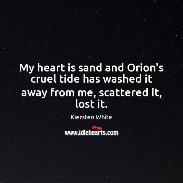 Image, My heart is sand and Orion's cruel tide has washed it away from me, scattered it, lost it.