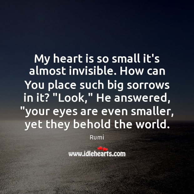 Image, My heart is so small it's almost invisible. How can You place