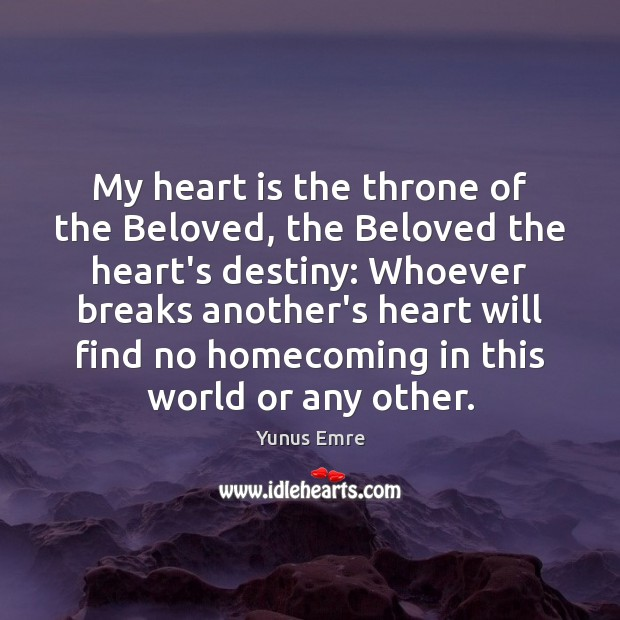 My heart is the throne of the Beloved, the Beloved the heart's Image