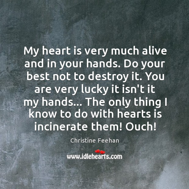 Image, My heart is very much alive and in your hands. Do your