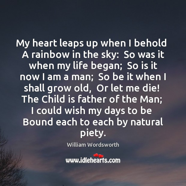 my heart leaps up analysis English | questions my heart leaps up when i behold william wordsworth class : 11 | the magic of words summary this poem is composed by william wordsworth in this poem, the poet has expressed his feeling about natural beauty of rainbow and recollected an experience of his childhood days.
