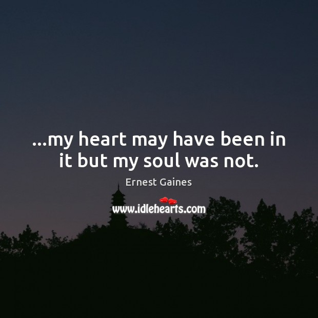 …my heart may have been in it but my soul was not. Image