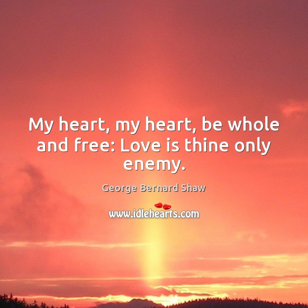 My heart, my heart, be whole and free: Love is thine only enemy. Image