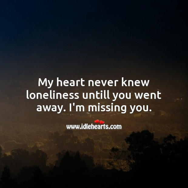 My heart never knew loneliness Missing You Quotes Image