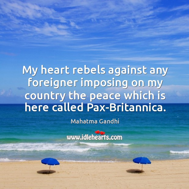 My heart rebels against any foreigner imposing on my country the peace Image