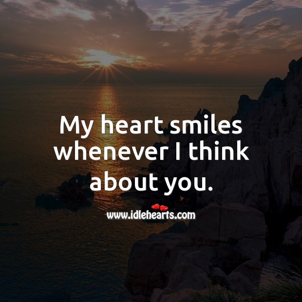 My heart smiles whenever I think about you. Heart Quotes Image