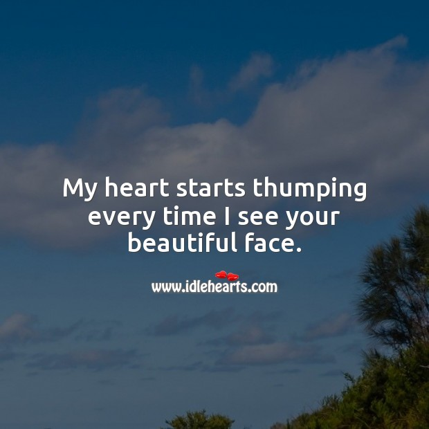 My heart starts thumping every time I see your beautiful face. Beautiful Love Quotes Image