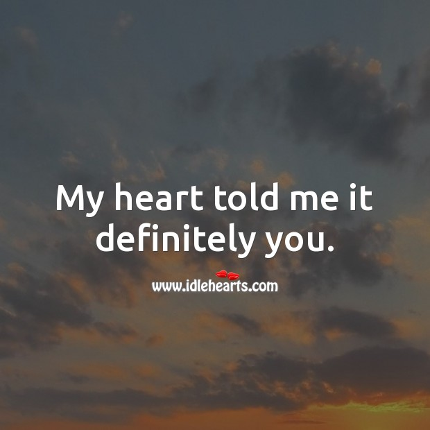 My heart told me it definitely you. Wedding Quotes Image