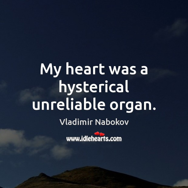 My heart was a hysterical unreliable organ. Image
