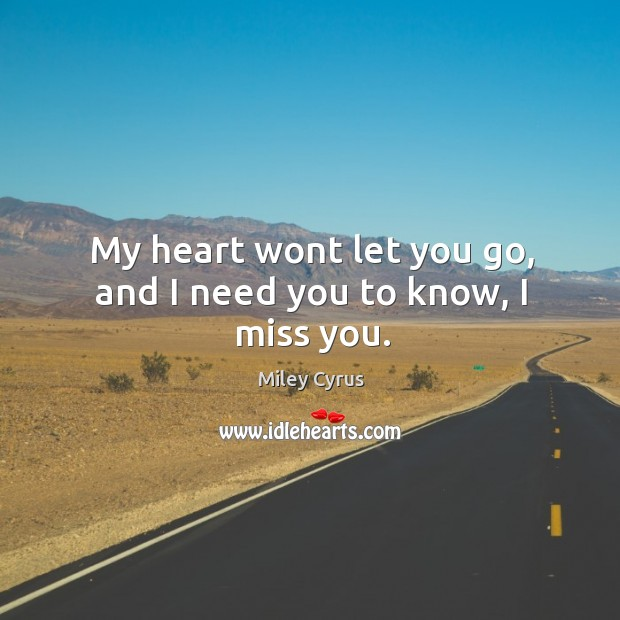 My heart wont let you go, and I need you to know, I miss you. Image