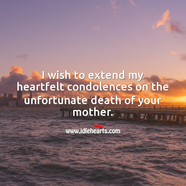 My heartfelt condolences on the unfortunate death of your mother. Sympathy Quotes Image