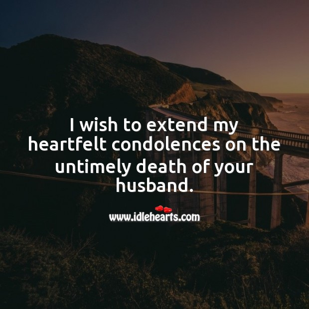 My heartfelt condolences on the untimely death of your husband. Sympathy Quotes Image