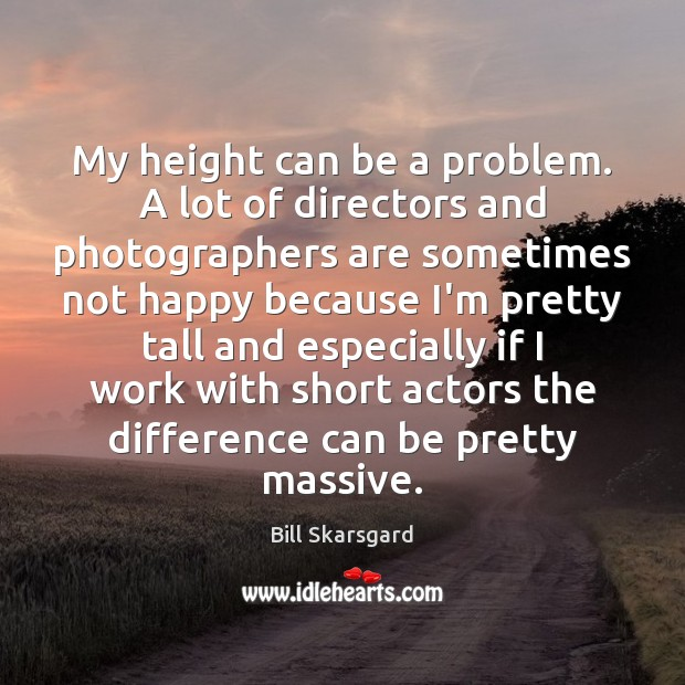 Image, My height can be a problem. A lot of directors and photographers