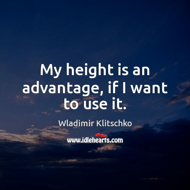 My height is an advantage, if I want to use it. Image