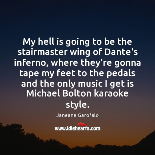 My hell is going to be the stairmaster wing of Dante's inferno, Janeane Garofalo Picture Quote