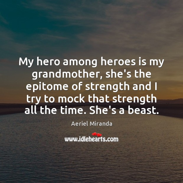 Image, My hero among heroes is my grandmother, she's the epitome of strength