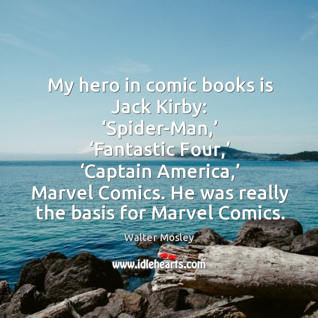 My hero in comic books is jack kirby: 'spider-man,' 'fantastic four,' 'captain america,' marvel comics. Image