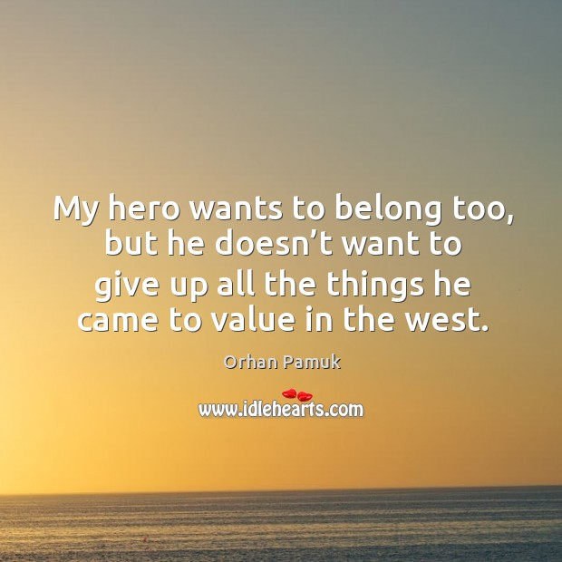 My hero wants to belong too, but he doesn't want to give up all the things he came to value in the west. Image