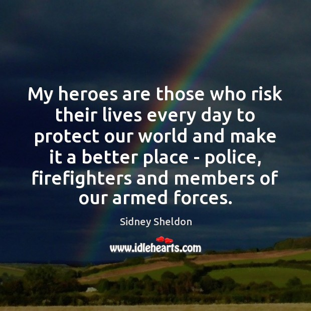 Image, My heroes are those who risk their lives every day to protect