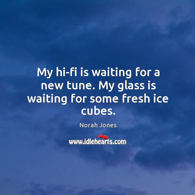 My hi-fi is waiting for a new tune. My glass is waiting for some fresh ice cubes. Image