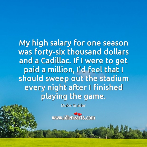 My high salary for one season was forty-six thousand dollars and a Salary Quotes Image