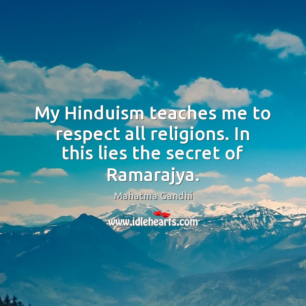 My Hinduism teaches me to respect all religions. In this lies the secret of Ramarajya. Image