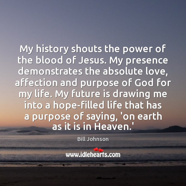 My history shouts the power of the blood of Jesus. My presence Bill Johnson Picture Quote